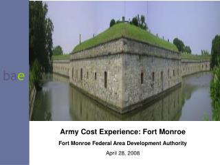 Army Cost Experience: Fort Monroe Fort Monroe Federal Area Development Authority April 28, 2008