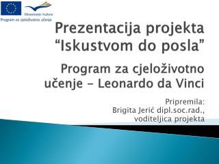 """Prezentacija projekta """"Iskustvom do posla"""" Program za cjeloživotno učenje - Leonardo da Vinci"""