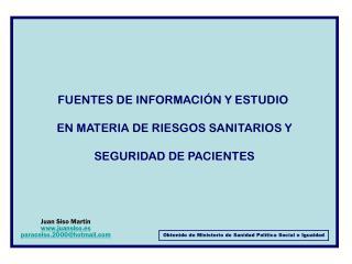 FUENTES DE INFORMACIÓN Y ESTUDIO  EN MATERIA DE RIESGOS SANITARIOS Y SEGURIDAD DE PACIENTES