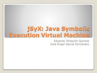 jSyX : Java  Symbolic Execution  Virtual Machine