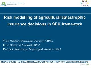 Risk modelling of agricultural catastrophic insurance decisions in SEU framework