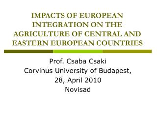 IMPACTS OF EUROPEAN INTEGRATION ON THE AGRICULTURE OF CENTRAL AND EASTERN EUROPEAN COUNTRIES