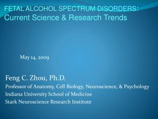 Feng C. Zhou, Ph.D. Professor of Anatomy, Cell Biology, Neuroscience, & Psychology