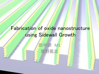 Fabrication of oxide nanostructure using Sidewall Growth