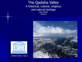 The Qadisha Valley A historical, cultural, religious  and natural heritage Fady ASMAR Lebanon