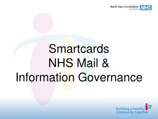 Smartcards NHS Mail &  Information Governance