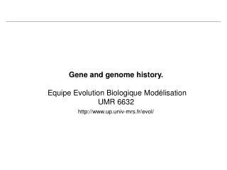 Gene and genome history.  Equipe Evolution Biologique Modélisation UMR 6632