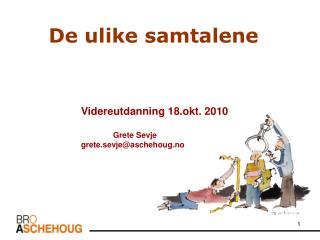 De ulike samtalene Videreutdanning 18.okt. 2010 Grete Sevje grete.sevje@aschehoug.no