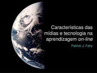 Características das mídias e tecnologia na aprendizagem  on-line Patrick J. Fahy