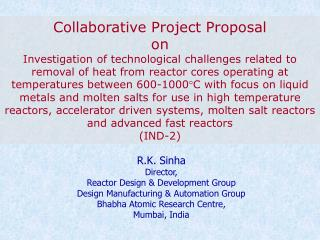 R.K. Sinha   Director,  Reactor Design & Development Group Design Manufacturing & Automation Group