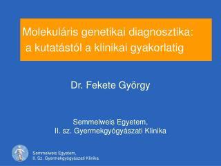 Molekul ris genetikai diagnosztika:  a kutat st l a klinikai gyakorlatig