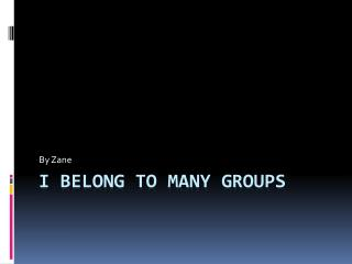I Belong to Many Groups