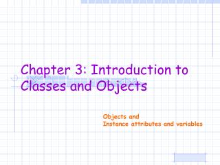 Objects and  Instance attributes and variables