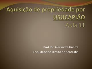 Aquisição de propriedade por  USUCAPIÃO Aula 11