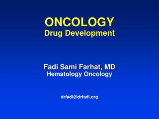 ONCOLOGY Drug Development Fadi  Sami  Farhat , MD Hematology Oncology drfadi@drfadi