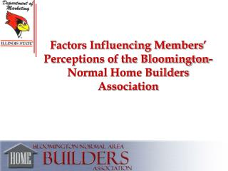 Factors Influencing Members' Perceptions of the Bloomington-Normal Home Builders Association