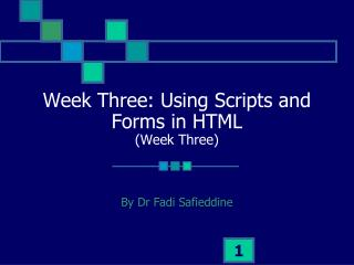 Week Three: Using Scripts and Forms in HTML (Week Three)