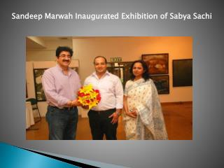 Sandeep Marwah Inaugurated Exhibition of Sabya Sachi