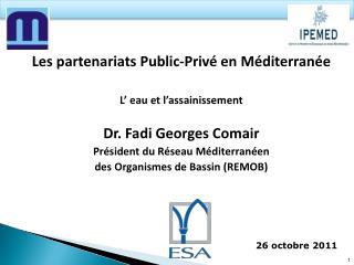 Les partenariats Public-Priv� en M�diterran�e L� eau et l�assainissement Dr. Fadi Georges Comair