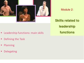 Leadership functions: main skills  Defining the Task Planning Delegating