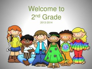 Welcome to 2 nd  Grade 2013-2014
