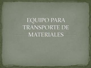 EQUIPO PARA TRANSPORTE DE MATERIALES