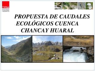 PROPUESTA DE CAUDALES ECOL�GICOS CUENCA CHANCAY HUARAL