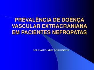PREVALÊNCIA DE DOENÇA VASCULAR EXTRACRANIANA EM PACIENTES NEFROPATAS