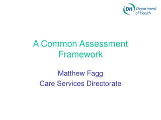 A Common Assessment Framework