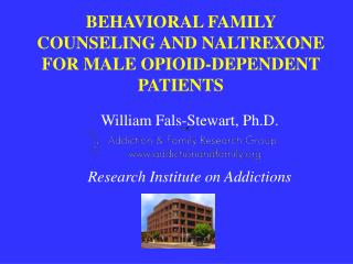 BEHAVIORAL FAMILY COUNSELING AND NALTREXONE FOR MALE OPIOID-DEPENDENT PATIENTS