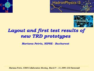 Layout and first test results of new TRD prototypes Mariana Petris, NIPNE - Bucharest