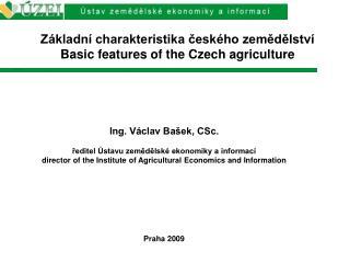 Základní charakteristika českého zemědělství Basic features of the Czech agriculture