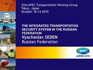 THE INTEGRATED TRANSPORTATION SECURITY SYSTEM IN THE RUSSIAN FEDERATION Vyacheslav SEDEN