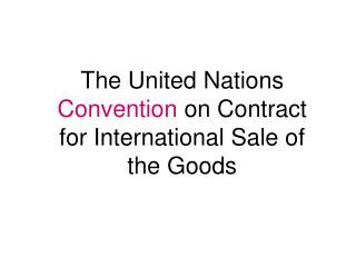The United Nations  Convention  on Contract for International Sale of the Goods
