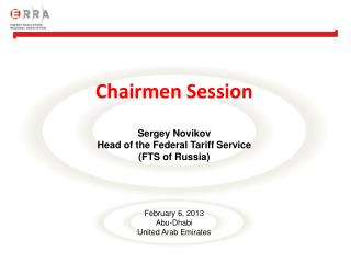 Chairmen Session Sergey  Novikov Head of the Federal Tariff Service (FTS of Russia)