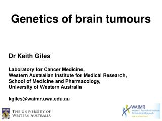 Dr Keith Giles  Laboratory for Cancer Medicine,  Western Australian Institute for Medical Research,  School of Medicine