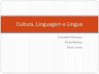 Cultura, Linguagem e Língua