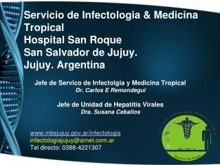 Jefe de Servico de Infectolgia y Medicina Tropical Dr. Carlos E Remondegui