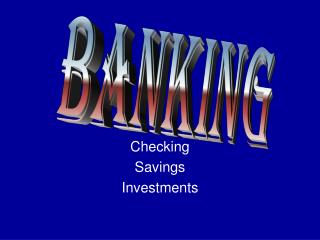 Checking  Savings  Investments