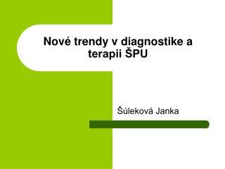 Nov é trendy v diagnostike a terapii ŠPU