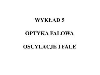 WYK?AD 5 OPTYKA FALOWA OSCYLACJE I FALE