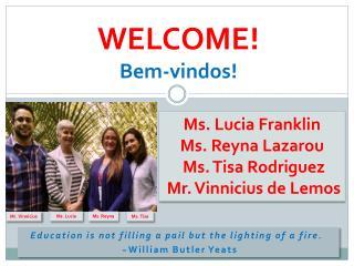 Welcome! Bem- vindos !