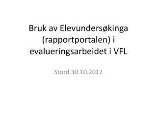 Bruk av Elevunders�kinga (rapportportalen) i evalueringsarbeidet i VFL