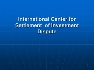 International Center for Settlement  of Investment Dispute