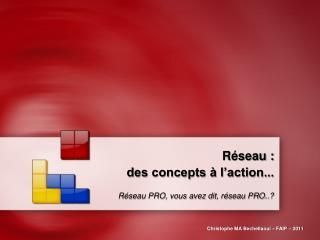 Réseau :  des concepts à l'action...