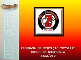 PROGRAMA DE EDUCAÇÃO TUTORIAL CURSO DE ZOOTECNIA FZEA/USP