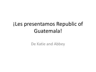 ¡Les presentamos Republic of Guatemala!