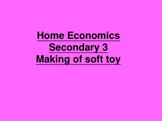 Home Economics  Secondary 3 Making of soft toy