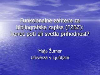Funkcionalne zahteve za bibliografske zapise (FZBZ): konec poti ali svetla prihodnost?