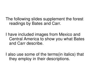 The following slides supplement the forest readings by Bates and Carr.